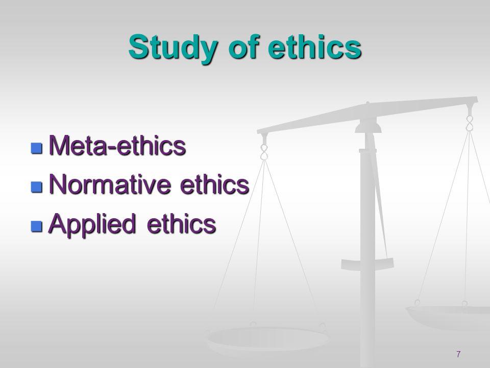 7 Study of ethics Meta-ethics Meta-ethics Normative ethics Normative ethics Applied ethics Applied ethics
