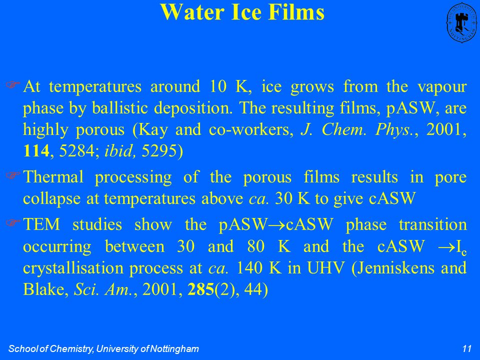 School of Chemistry, University of Nottingham 11 At temperatures around 10 K, ice grows from the vapour phase by ballistic deposition.