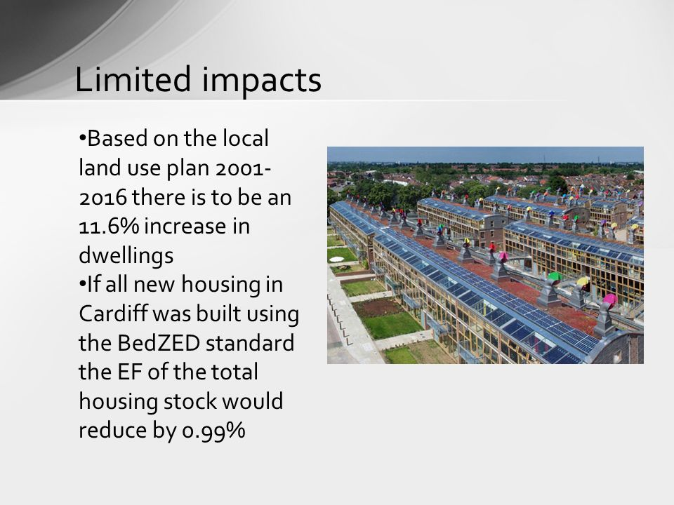 Limited impacts Based on the local land use plan 2001- 2016 there is to be an 11.6% increase in dwellings If all new housing in Cardiff was built usin
