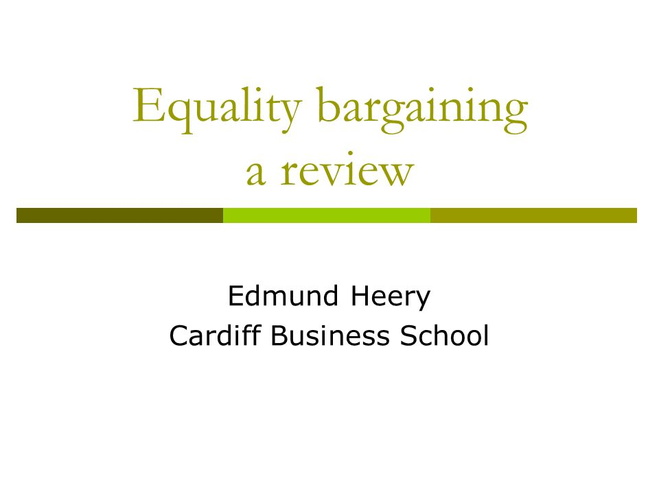 Equality bargaining a review Edmund Heery Cardiff Business School