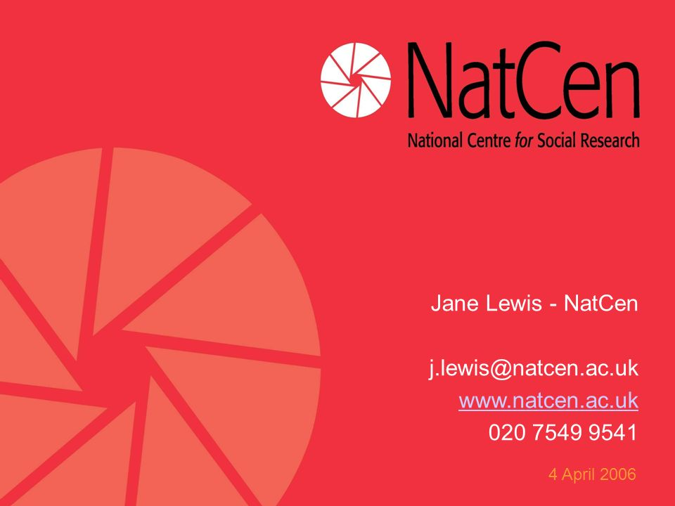 Jane Lewis - NatCen j.lewis@natcen.ac.uk www.natcen.ac.uk 020 7549 9541 4 April 2006