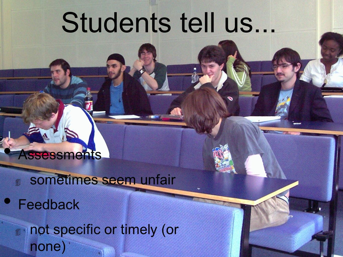 Students tell us... Assessments sometimes seem unfair Feedback not specific or timely (or none)