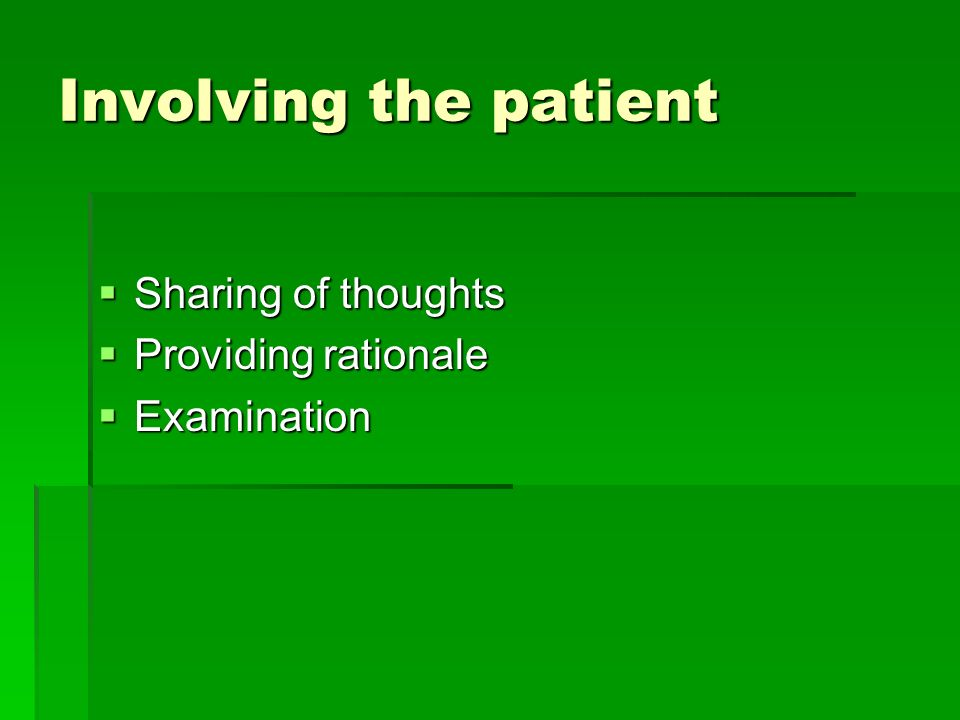 Involving the patient Sharing of thoughts Sharing of thoughts Providing rationale Providing rationale Examination Examination