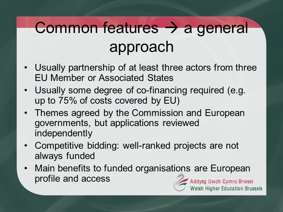 Common features a general approach Usually partnership of at least three actors from three EU Member or Associated States Usually some degree of co-fi