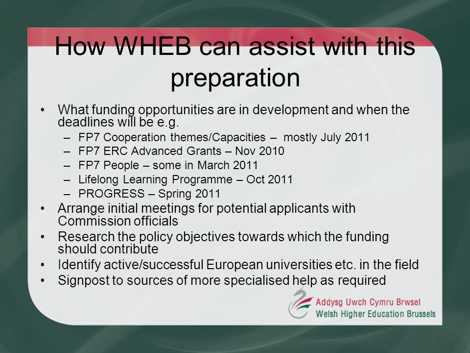How WHEB can assist with this preparation What funding opportunities are in development and when the deadlines will be e.g. –FP7 Cooperation themes/Ca