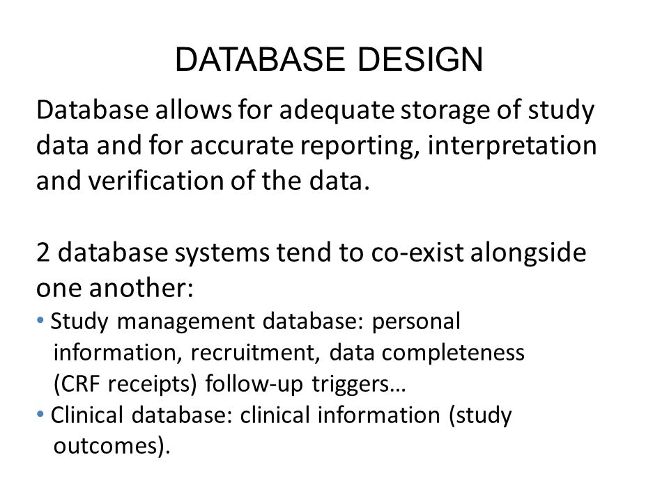 DATABASE DESIGN Database allows for adequate storage of study data and for accurate reporting, interpretation and verification of the data.