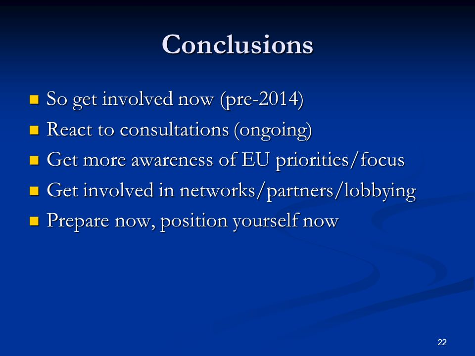 22 Conclusions So get involved now (pre-2014) So get involved now (pre-2014) React to consultations (ongoing) React to consultations (ongoing) Get mor