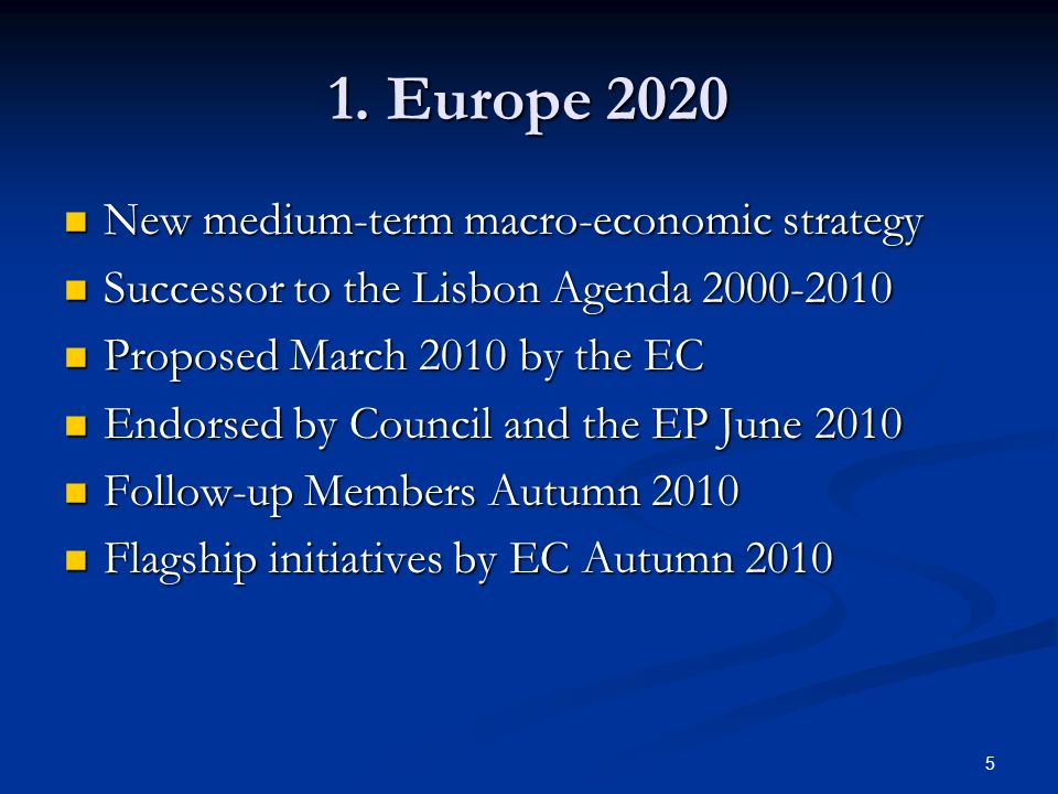 5 1. Europe 2020 New medium-term macro-economic strategy New medium-term macro-economic strategy Successor to the Lisbon Agenda 2000-2010 Successor to