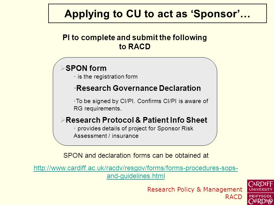 Research Policy & Management RACD Applying to CU to act as Sponsor… SPON form is the registration form Research Governance Declaration To be signed by