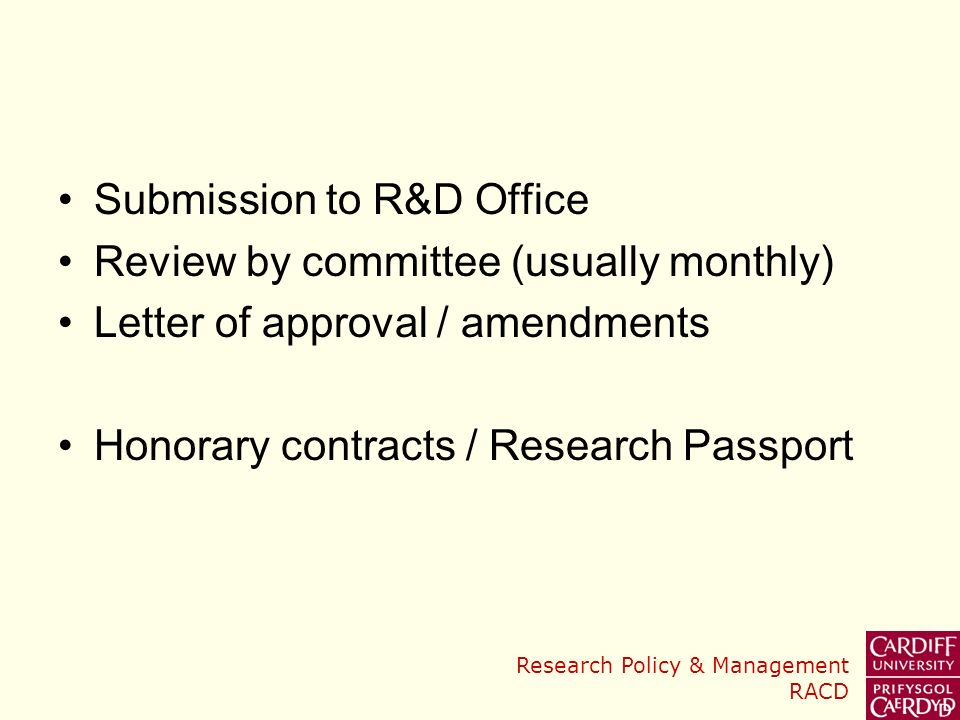 Research Policy & Management RACD Submission to R&D Office Review by committee (usually monthly) Letter of approval / amendments Honorary contracts / Research Passport