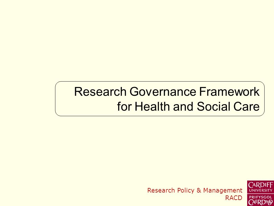 Research Policy & Management RACD Research Governance Framework for Health and Social Care