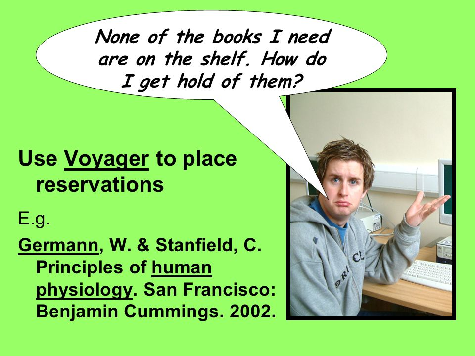 Use Voyager to place reservationsVoyager E.g. Germann, W.