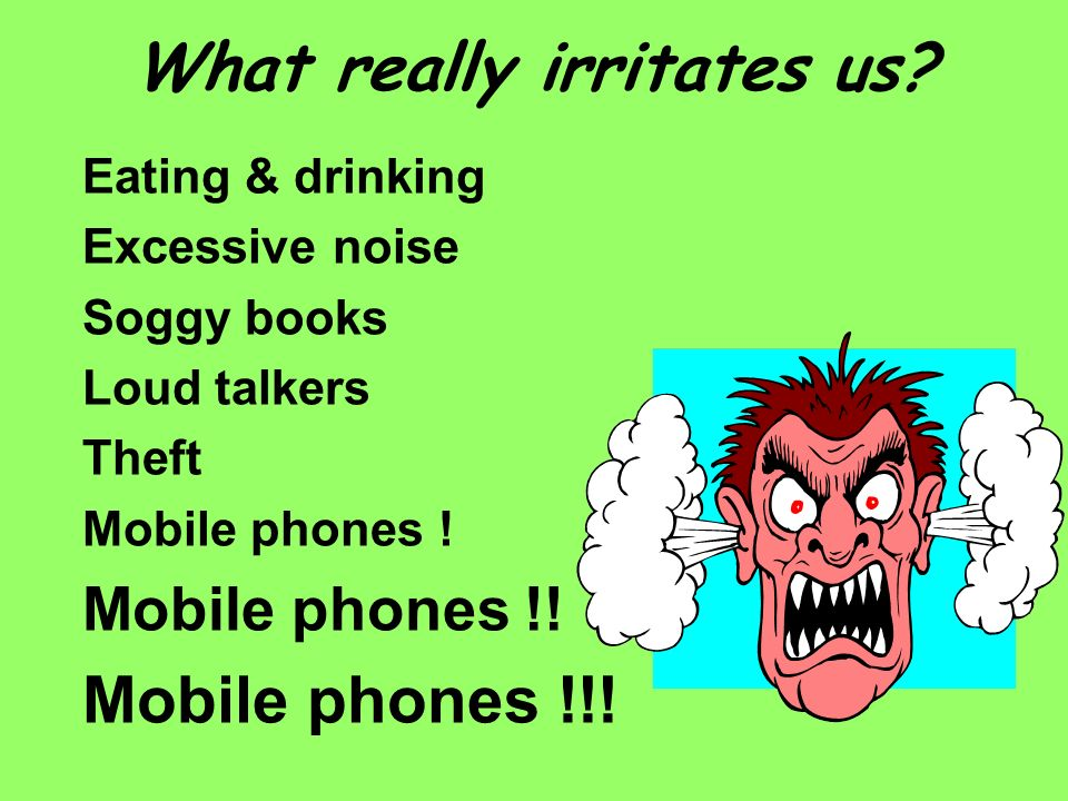 What really irritates us.