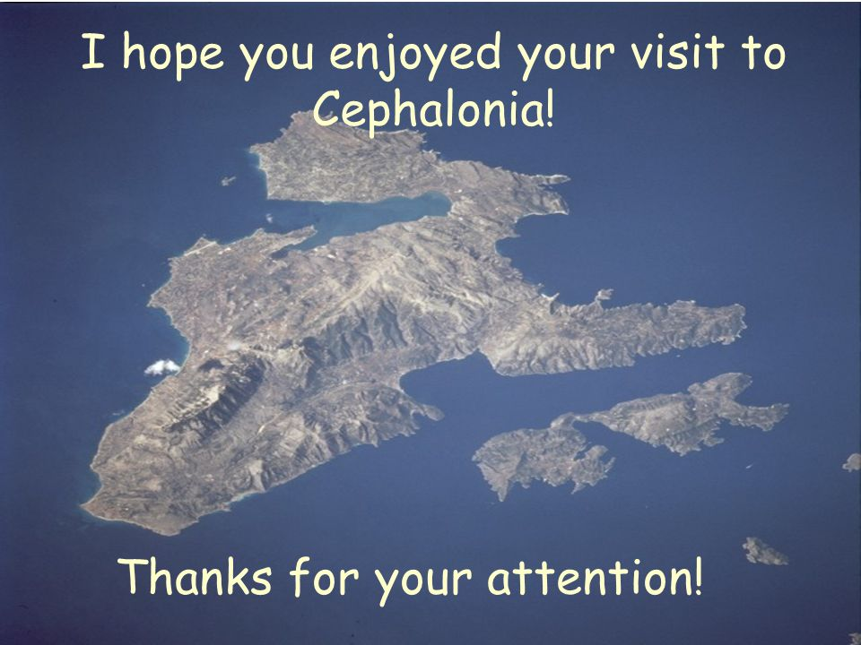 I hope you enjoyed your visit to Cephalonia! Thanks for your attention!