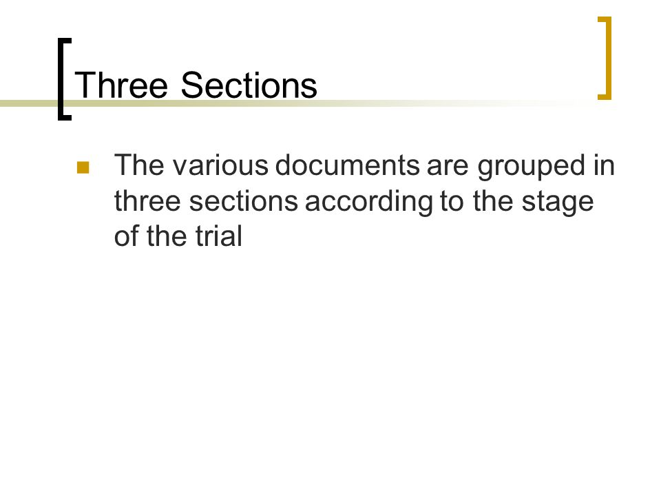 Three Sections The various documents are grouped in three sections according to the stage of the trial