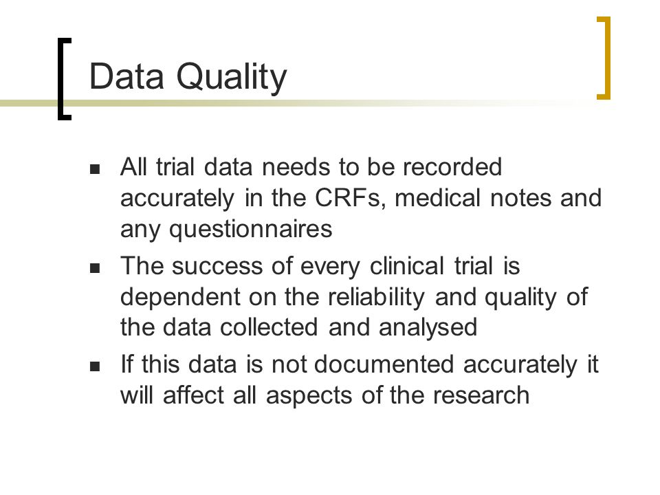 Data Quality All trial data needs to be recorded accurately in the CRFs, medical notes and any questionnaires The success of every clinical trial is d