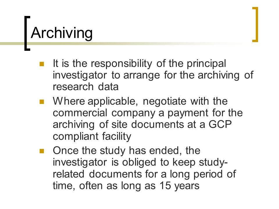 Archiving It is the responsibility of the principal investigator to arrange for the archiving of research data Where applicable, negotiate with the co