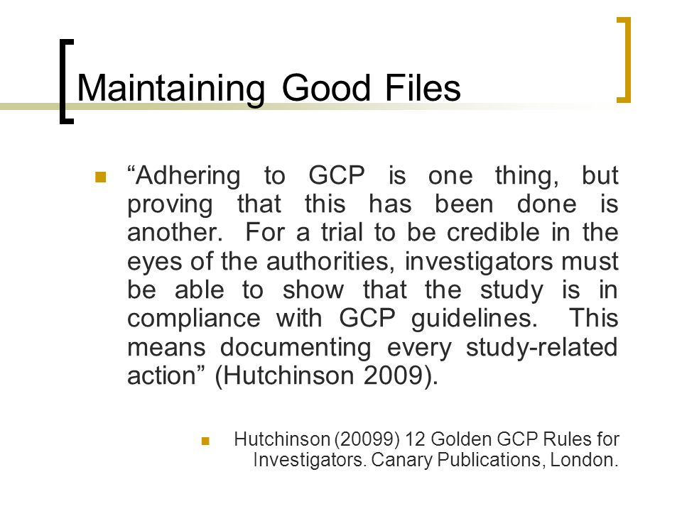 Maintaining Good Files Adhering to GCP is one thing, but proving that this has been done is another. For a trial to be credible in the eyes of the aut