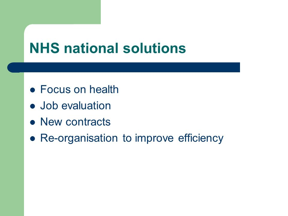 NHS national solutions Focus on health Job evaluation New contracts Re-organisation to improve efficiency