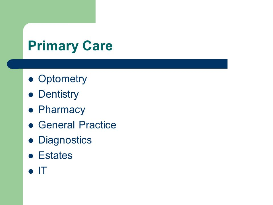 Primary Care Optometry Dentistry Pharmacy General Practice Diagnostics Estates IT