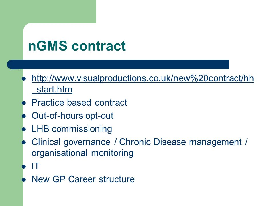 _start.htm   _start.htm Practice based contract Out-of-hours opt-out LHB commissioning Clinical governance / Chronic Disease management / organisational monitoring IT New GP Career structure