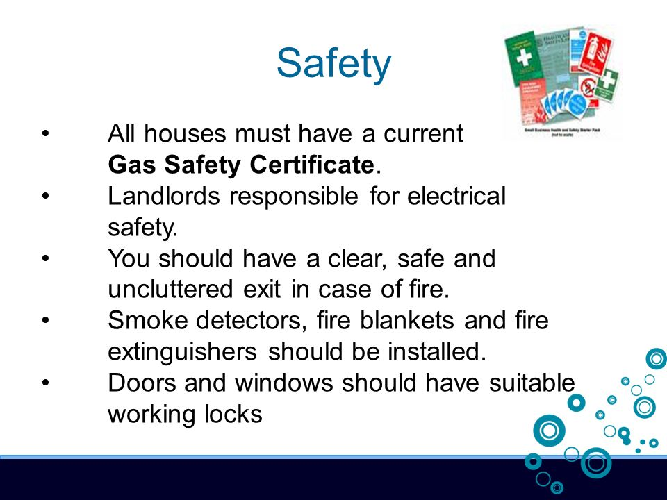 Safety All houses must have a current Gas Safety Certificate.