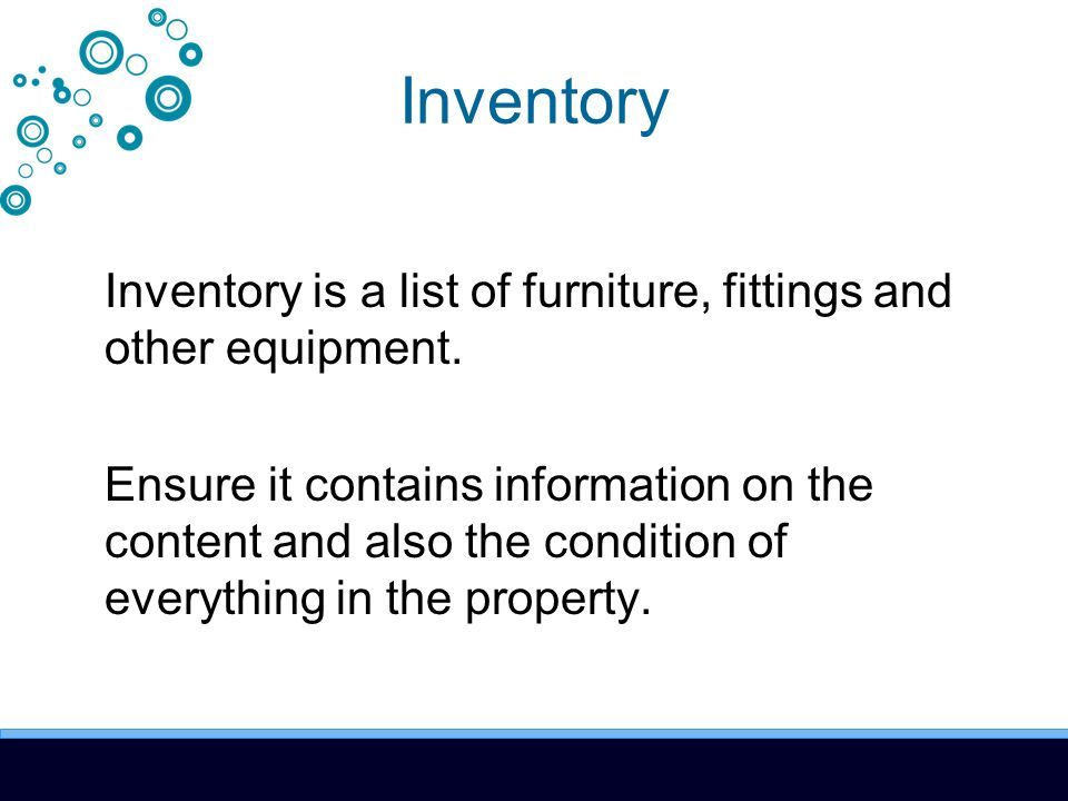 Inventory Inventory is a list of furniture, fittings and other equipment.
