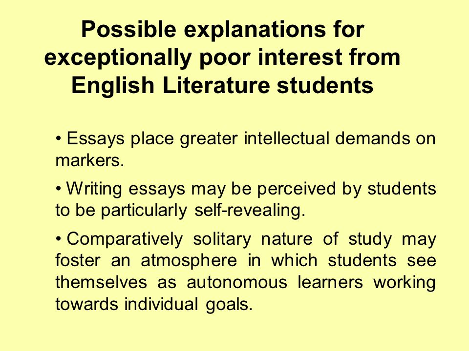 Possible explanations for exceptionally poor interest from English Literature students Essays place greater intellectual demands on markers. Writing e