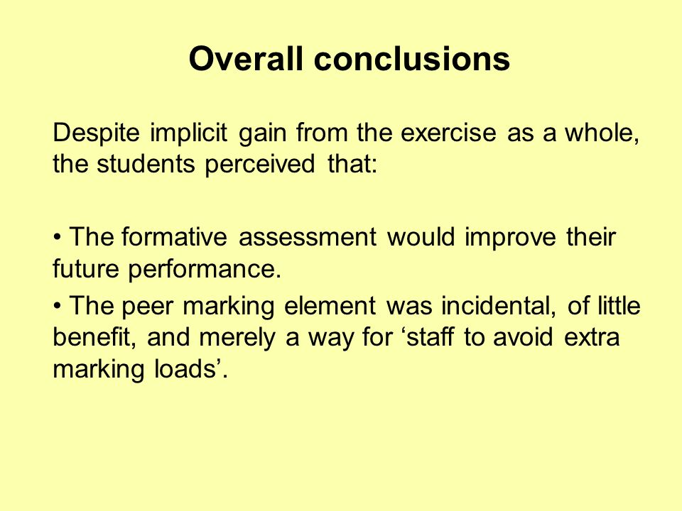 Overall conclusions Despite implicit gain from the exercise as a whole, the students perceived that: The formative assessment would improve their future performance.