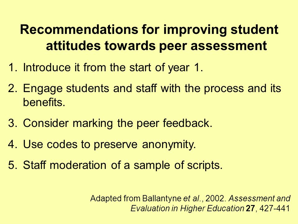 Recommendations for improving student attitudes towards peer assessment 1.Introduce it from the start of year 1.