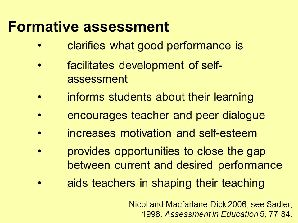 Formative assessment clarifies what good performance is facilitates development of self- assessment informs students about their learning encourages t