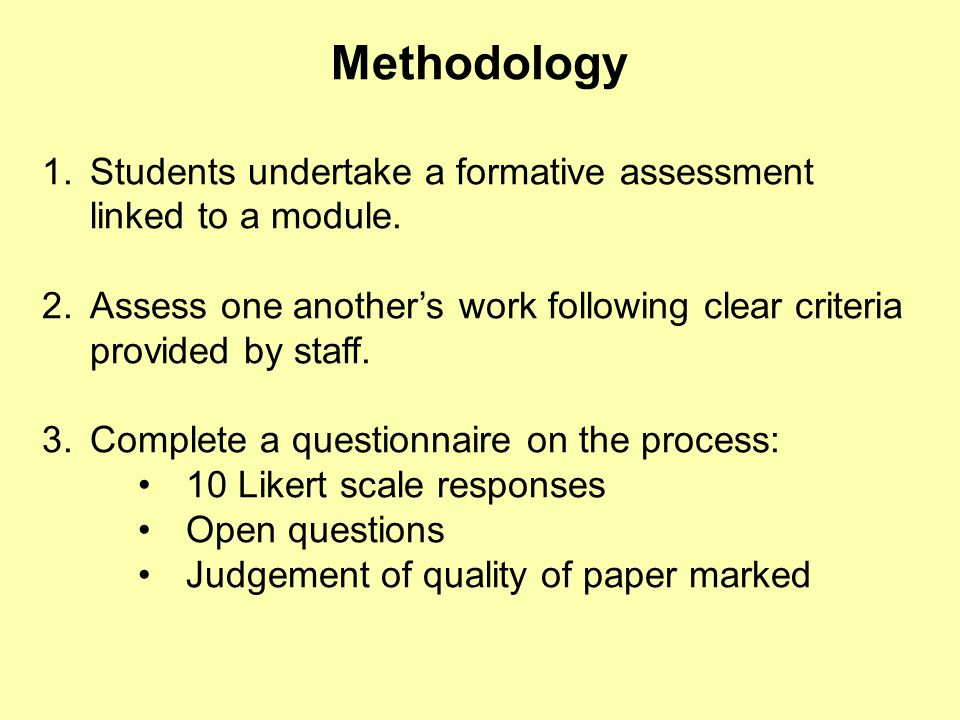 Methodology 1.Students undertake a formative assessment linked to a module. 2.Assess one anothers work following clear criteria provided by staff. 3.C