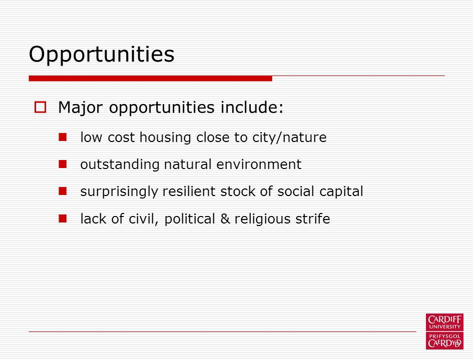 Opportunities Major opportunities include: low cost housing close to city/nature outstanding natural environment surprisingly resilient stock of socia