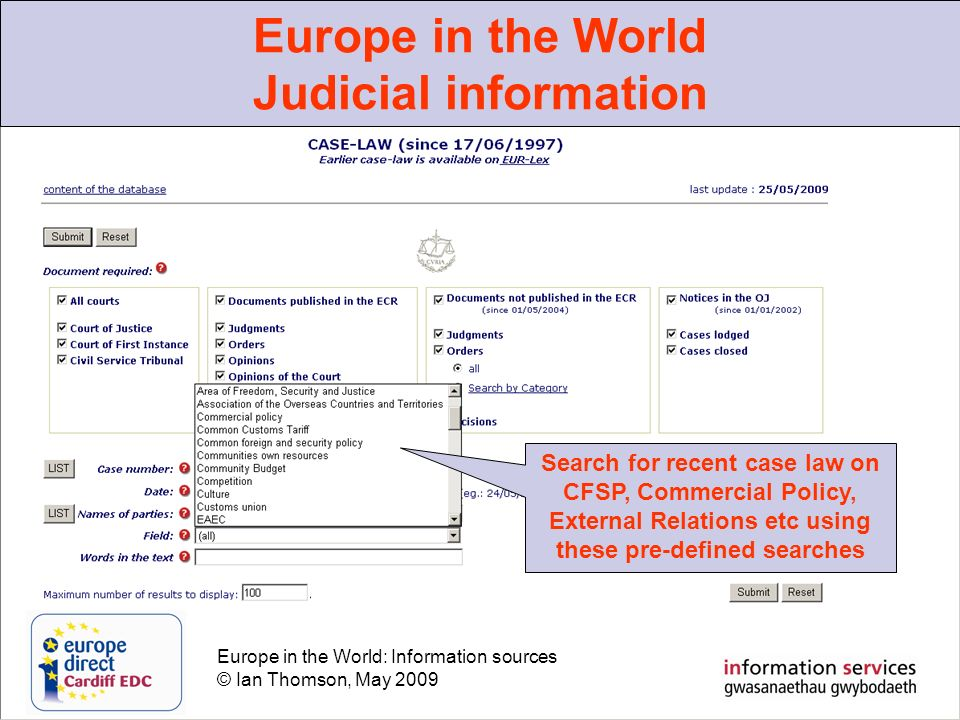 Europe in the World: Information sources © Ian Thomson, May 2009 Europe in the World Judicial information Search for recent case law on CFSP, Commercial Policy, External Relations etc using these pre-defined searches