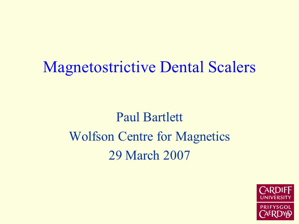 Magnetostrictive Dental Scalers Paul Bartlett Wolfson Centre for Magnetics 29 March 2007
