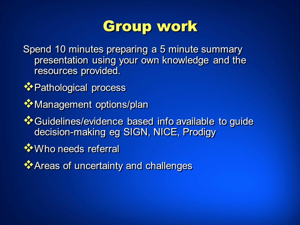 Group work Spend 10 minutes preparing a 5 minute summary presentation using your own knowledge and the resources provided. Pathological process Manage