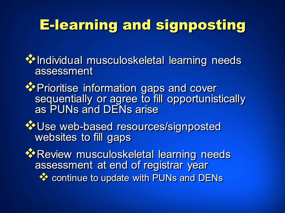 E-learning and signposting Individual musculoskeletal learning needs assessment Prioritise information gaps and cover sequentially or agree to fill op
