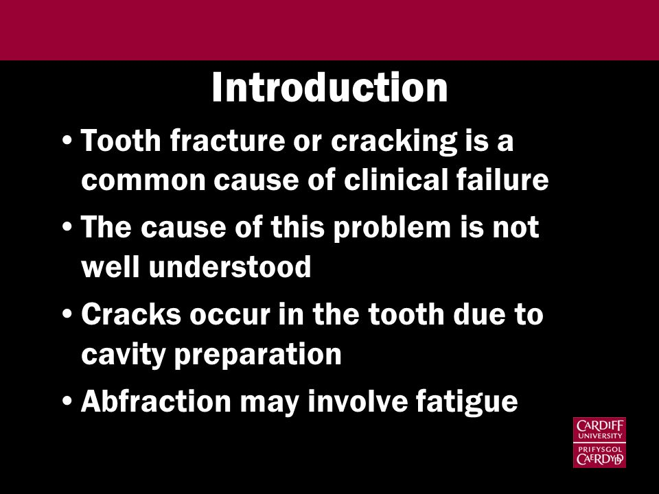Introduction Tooth fracture or cracking is a common cause of clinical failure The cause of this problem is not well understood Cracks occur in the tooth due to cavity preparation Abfraction may involve fatigue