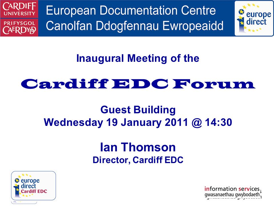 Inaugural Meeting of the Cardiff EDC Forum Guest Building Wednesday 19 January 2011 @ 14:30 Ian Thomson Director, Cardiff EDC