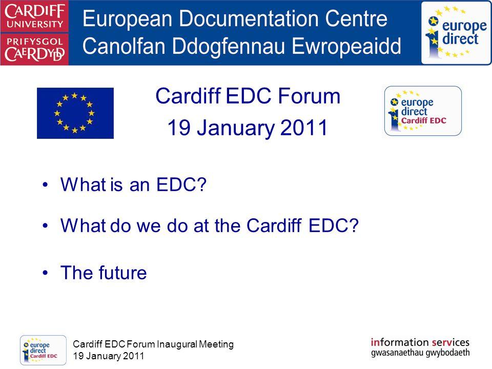 Cardiff EDC Forum Inaugural Meeting 19 January 2011 Cardiff EDC Forum 19 January 2011 What is an EDC.