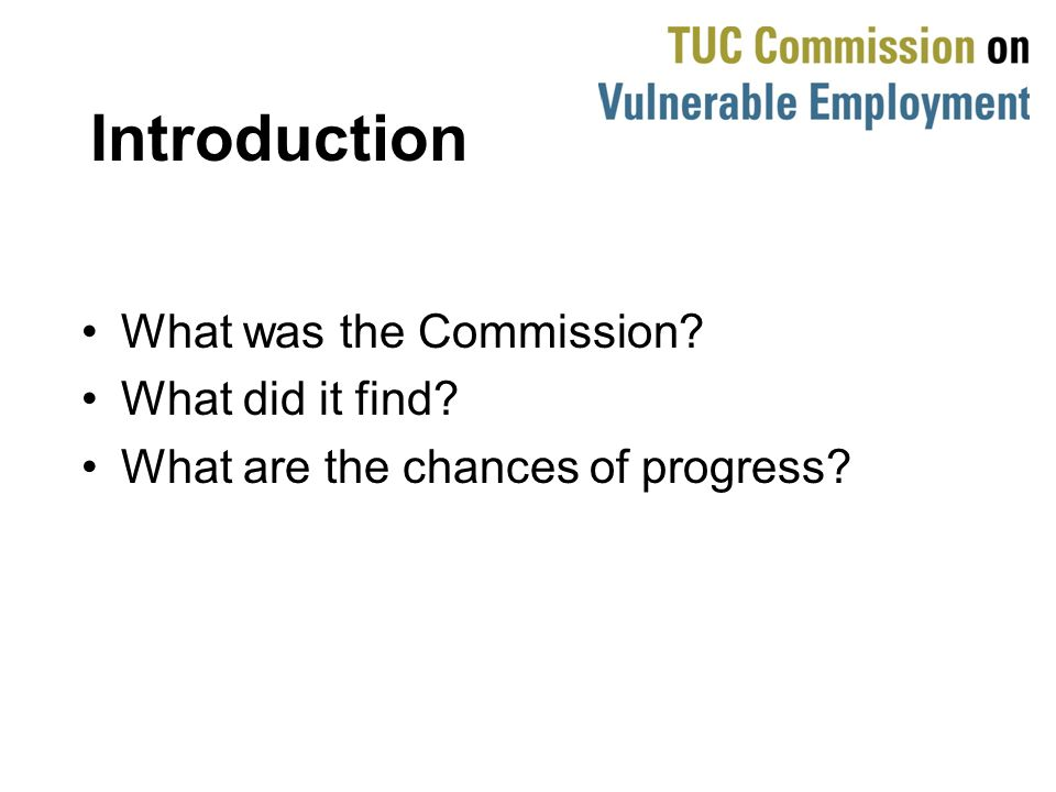 Introduction What was the Commission? What did it find? What are the chances of progress?