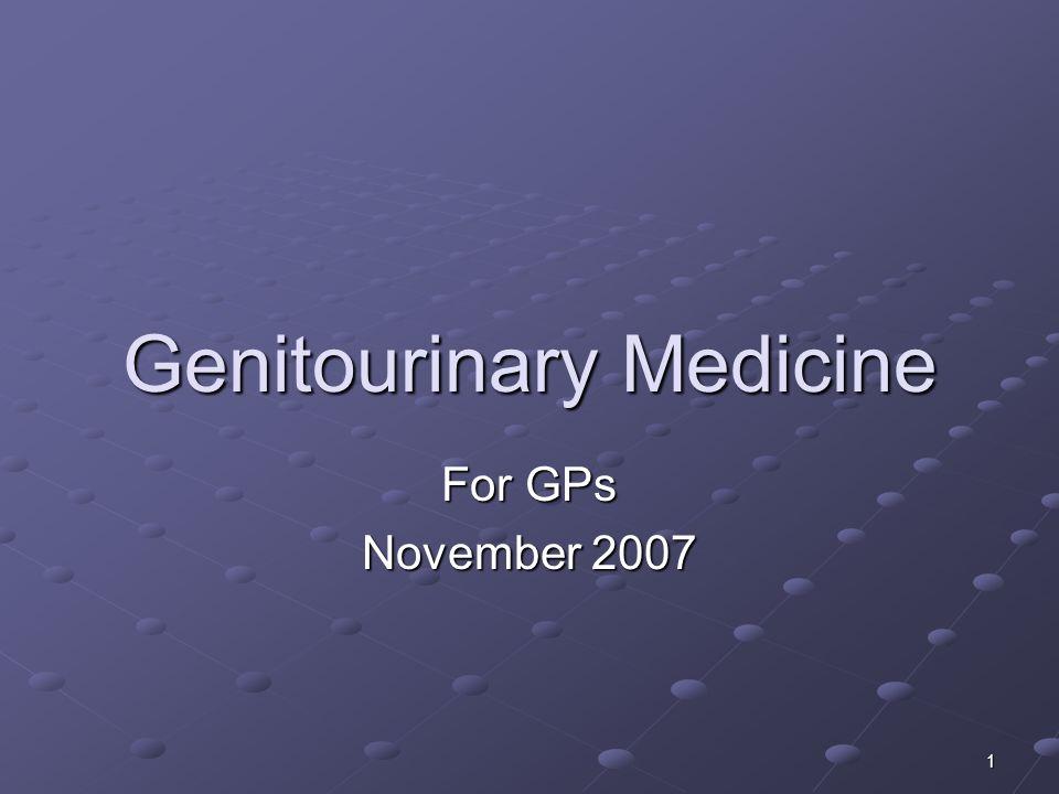 1 Genitourinary Medicine For GPs November 2007