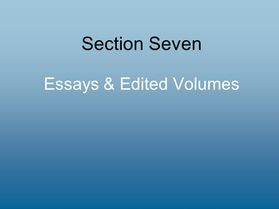 Section Seven Essays & Edited Volumes