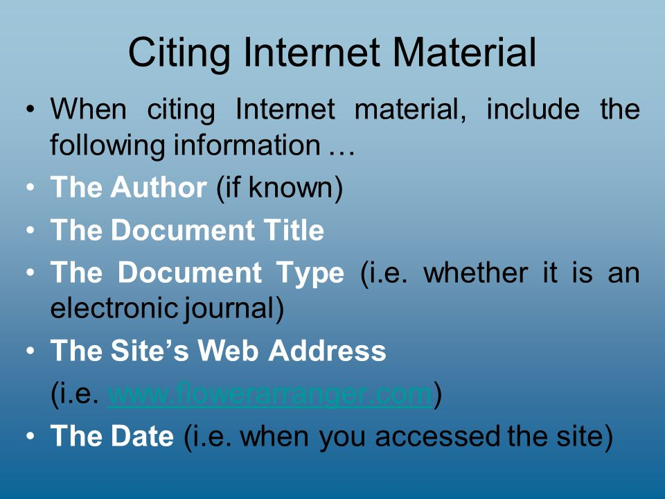 Citing Internet Material When citing Internet material, include the following information … The Author (if known) The Document Title The Document Type (i.e.
