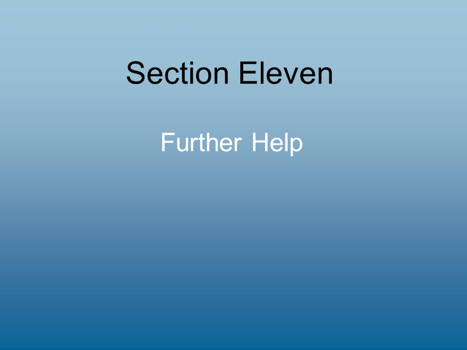 Section Eleven Further Help