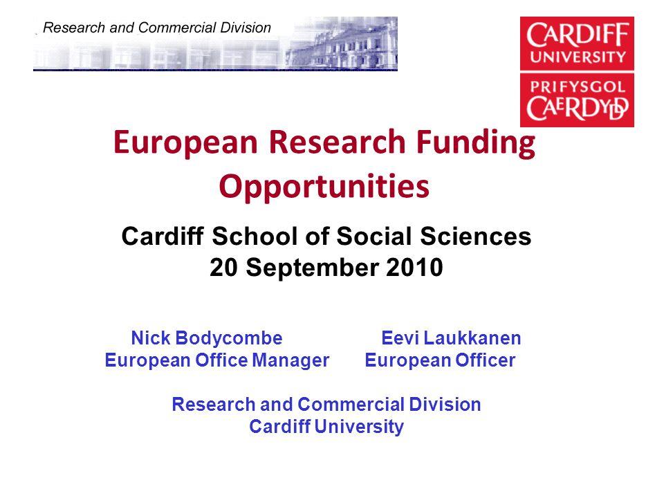 European Research Funding Opportunities Cardiff School of Social Sciences 20 September 2010 Nick Bodycombe Eevi Laukkanen European Office Manager Euro