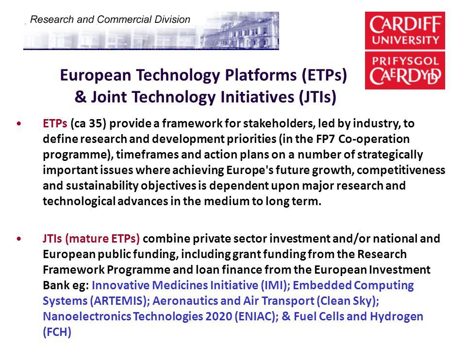 European Technology Platforms (ETPs) & Joint Technology Initiatives (JTIs) ETPs (ca 35) provide a framework for stakeholders, led by industry, to defi