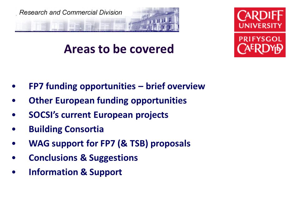 Areas to be covered FP7 funding opportunities – brief overview Other European funding opportunities SOCSIs current European projects Building Consorti