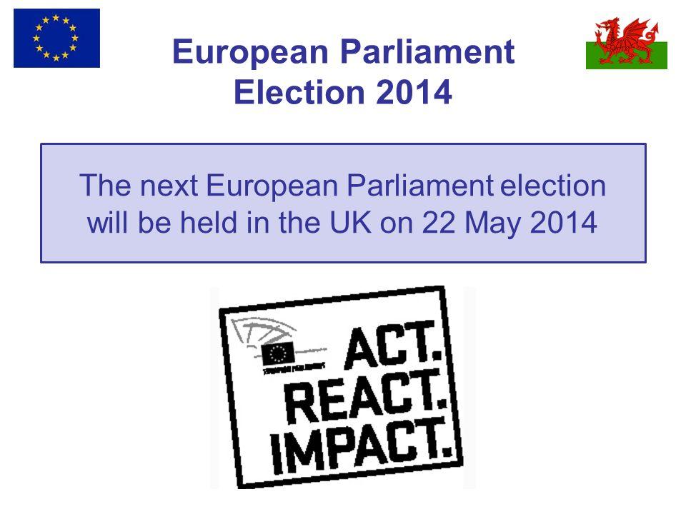 European Parliament Election 2014 The next European Parliament election will be held in the UK on 22 May 2014