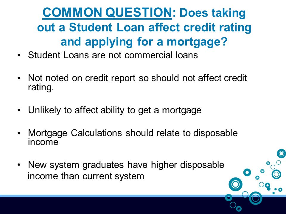 COMMON QUESTION: Does taking out a Student Loan affect credit rating and applying for a mortgage.